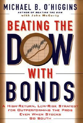 Beating the Dow with Bonds: A High-Return, Low-Risk Strategy for Outperforming the Pros Even When Stocks Go South - O'Higgins, Michael B., McCarty, John pdf epub