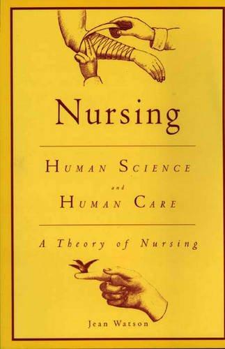 Nursing: Human Science and Human Care : A Theory of Nursing
