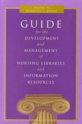 Guide for the Development & Management of Nursing Libraries and Information Resources (NATIONAL LEAGUE FOR NURSING SERIES (ALL NLN TITLES))