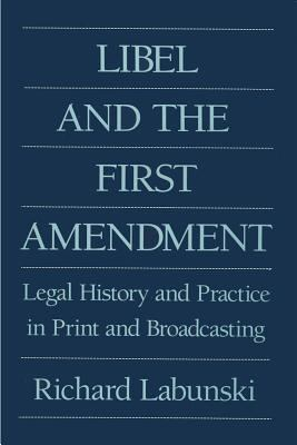 Libel and the First Amendment Legal History and Practice in Print and Broadcasting