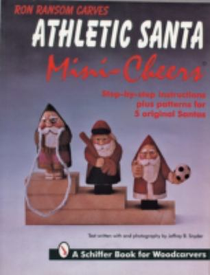 Ron Ransom Carves Athletic Santa Mini-Cheers Step-By-Step Instructions Plus Patterns for 5 Original Santas