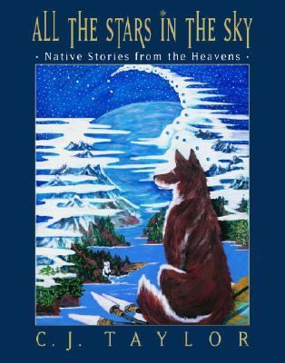 All the Stars in the Sky Native Stories from the Heavens