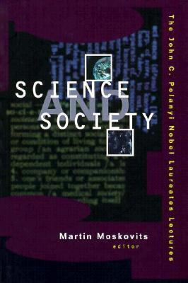 Science and Society The John C. Polyani Nobel Laureates Lectures