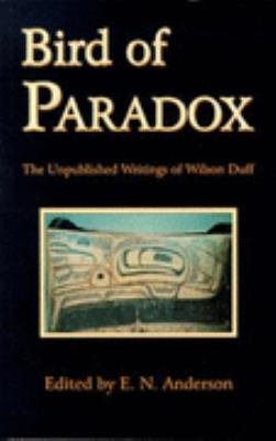 Bird of Paradox The Unpublished Writings of Wilson Duff