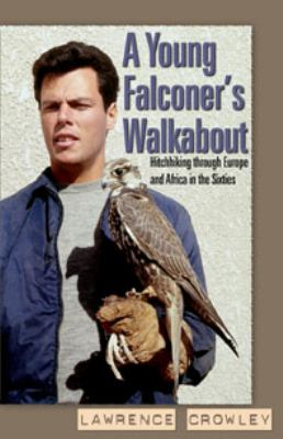 Young Falconer's Walkabout : Hitchhiking Through Europe and Africa in the Sixties