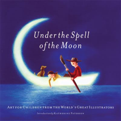 Under The Spell Of The Moon Art For Children From The World's Great Illustrators