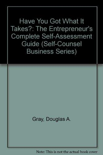 Have You Got What It Takes?: The Entrepreneur's Complete Self-Assessment Guide (Self-Counsel Business Series)