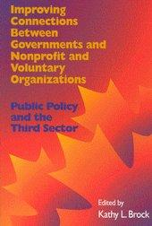Improving Connections Between Governnments and Nonprofit and Voluntary Organizations: Public Policy and the Third Sector (School of Policy Studies)