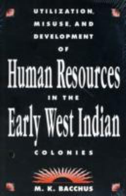 Utilization, Misuse, and Development of Human Resources in the Early West Indian Colonies