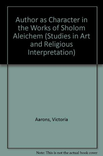Author As Character in the Works of Sholom Aleichem (Studies in Art and Religious Interpretation)