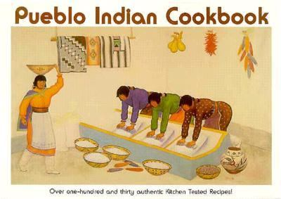 Pueblo Indian Cookbook Recipes from the Pueblos of the American Southwest