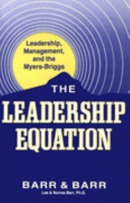 Leadership Equation Leadership, Management, and the Myers-Briggs