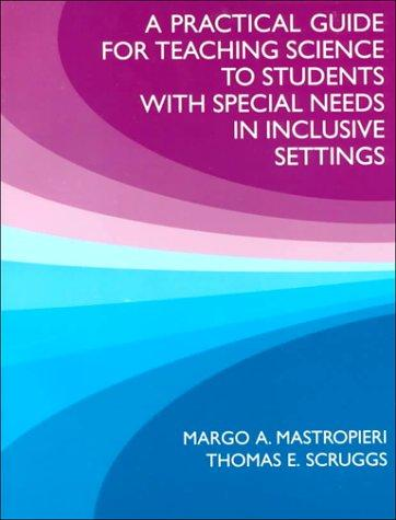 A Practical Guide for Teaching Science to Students With Special Needs in Inclusive Settings.