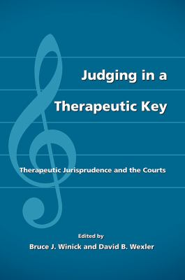 Judging in a Therapeutic Key: Therapeutic Jurisprudence and the Courts