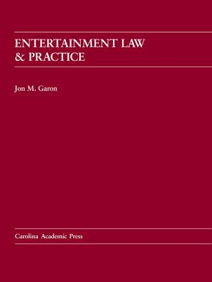Entertainment Law And Practice (Carolina Academic Press Law Casebook)