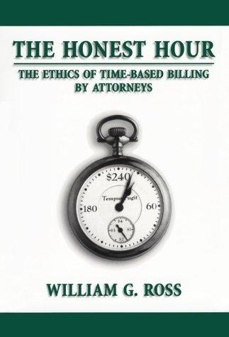 The Honest Hour: The Ethics of Time-Based Billing by Attorneys