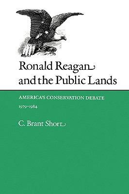 Ronald Reagan and the Public Lands America's Conservation Debate, 1979-1984