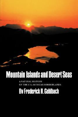 Mountain Islands and Desert Seas A Natural History of the U.S.-Mexican Borderlands