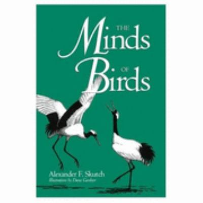 Minds of Birds, Vol. 23 - Alexander Frank E. Skutch - Hardcover - 1st ed