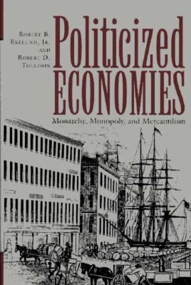 Politicized Economies Monarchy, Monopoly, and Mercantilism