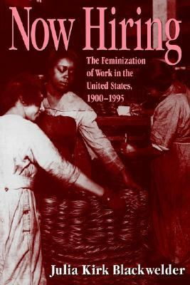 Now Hiring The Feminization of Work in the United States, 1900-1995
