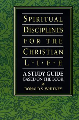 Spiritual Disciplines for the Christian Life A Study Guide Based on the Book