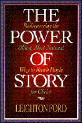Power of Story Rediscovering the Oldest, Most Natural Way to Reach People for Christ