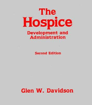The Hospice: Development and Administration (Death Education, Aging and Health Care)