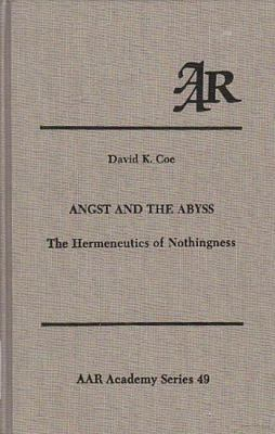 Angst and the Abyss The Hermeneutics of Nothingness