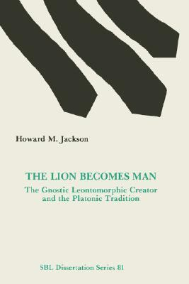 Lion Becomes Man: The Gnostic Leontomorphic Creator and the Platonic Tradition