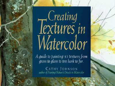 Creating Textures in Watercolor A Guide to Painting 83 Textures from Grass to Glass to Tree Bark to Fur