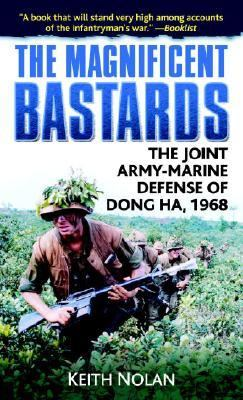Magnificent Bastards The Joint Army-marine Defense of Dong Ha, 1968