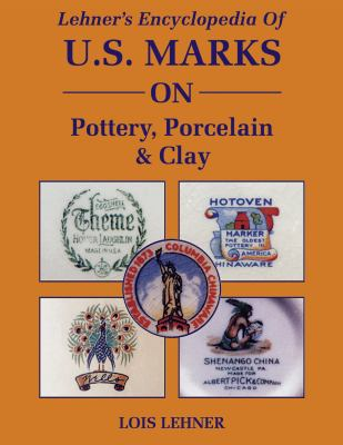 Lehner's Encyclopedia of U.S. Marks on Pottery, Porcelain and Clay