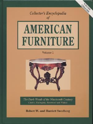Collector's Encyclopedia of American Furniture: The Dark Woods of the Nineteenth Century, Vol. 1 - Harriett Swedberg - Hardcover