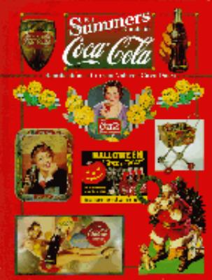 B.J. Summers Guide to Coca-Cola: Identifications, Current Values, Circa Dated