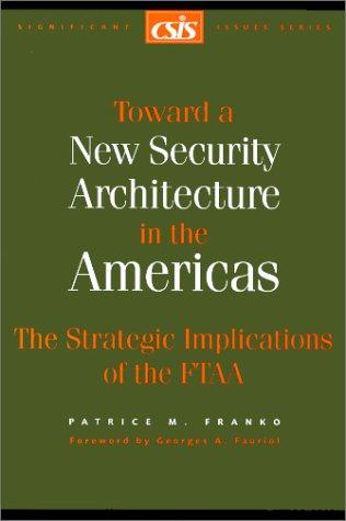 Toward a New Security Architecture in the Americas: The Strategic Implications of the Ftaa (Csis Significant Issues Series)