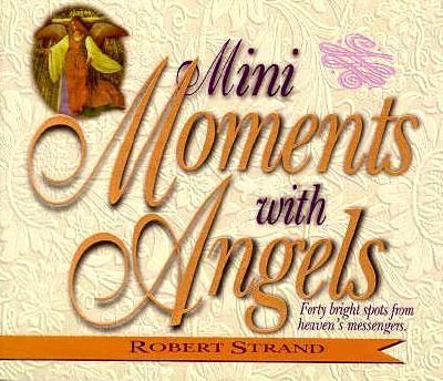 Mini Moments With Angels Forty Bright Spots from Heaven's Messengers