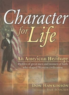 Character for Life An American Heritage, Profiles of great men and women of Faith who shaped Western Civilization