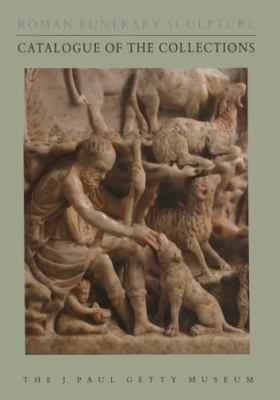 Roman Funerary Sculpture Catalogue of the Collections The J. Paul Getty Museum