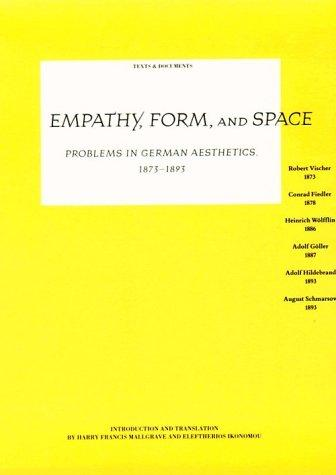 Empathy, Form, and Space: Problems in German Aesthetics, 1873-1893 (Texts and Documents Series)
