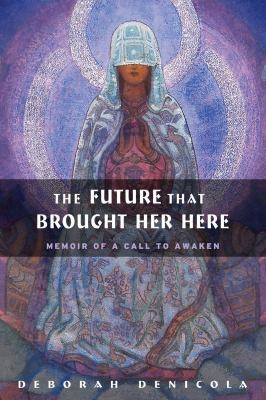 Future That Brought Her Here, The: Memoir of a Call to Awaken