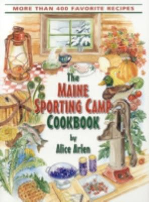 Maine Sporting Camp Cookbook 450 Most Requested Recipes