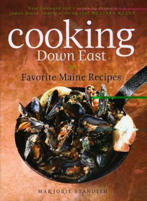 Cooking down East, 2nd Edition : Favorite Maine Recipes, with New Recipe Notes by Top Maine Chefs