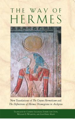 Way of Hermes New Translations of the Corpus Hermeticum and the Definitions of Hermes Trismegistus to Asclepius