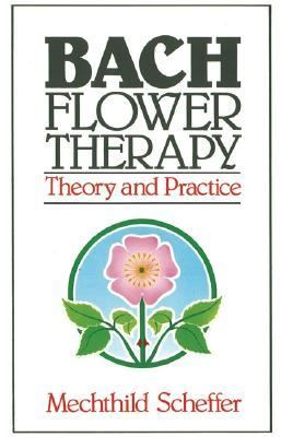 Bach Flower Therapy Theory and Practice