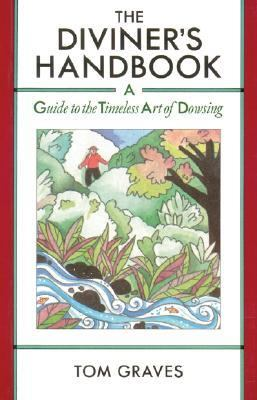 Diviner's Handbook A Guide to the Timeless Art of Dowsing