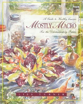 Mostly MacRo A Guide to Healthy Cuisine for the Discriminating Palate