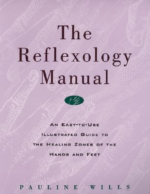 Reflexology Manual An Easy-To-Use Illustrated Guide to the Healing Zones of the Hands and Feet