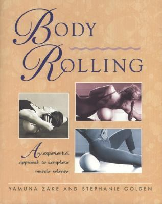 Body Rolling An Experiential Approach to Complete Muscle Release