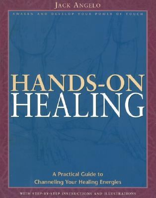 Hands-On Healing A Practical Guide to Channeling Your Healing Energies
